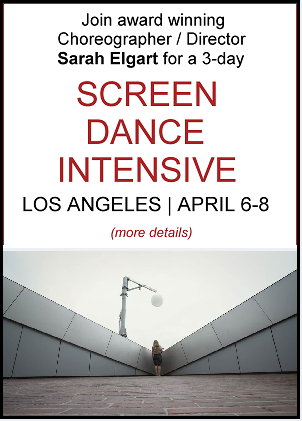 Join award winning Choreographer / Director Sarah Elgart for a 3 day SCREEN DANCE INTENSIVE in Los Angeles April 6th, 7th and 8th
