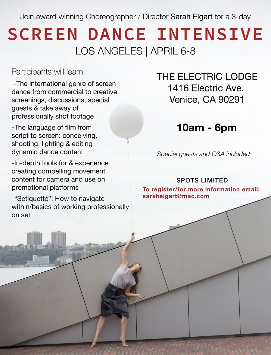 Screen Dance Intensive - Los Angeles - April 6-8 - Participants will learn: The International genre of screen dance from Commercial to creative: screenings, discussions, special guests & take away of professionally shot footage.